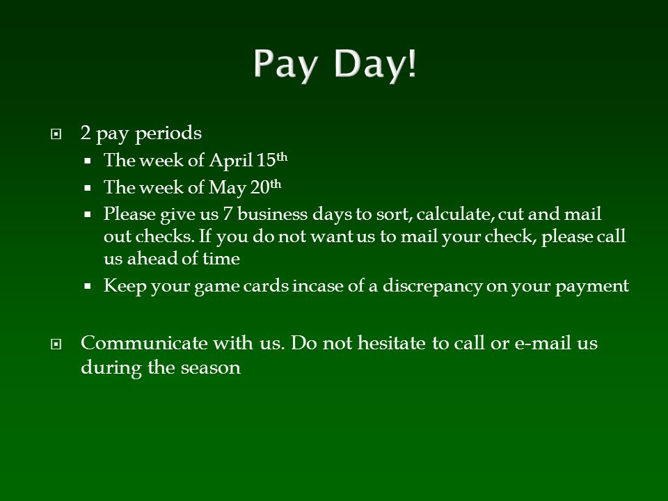 Pay Day! 2 pay periods. The week of April 15th. The week of May 20th.