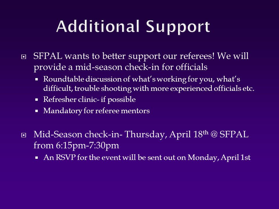 Additional Support SFPAL wants to better support our referees! We will provide a mid-season check-in for officials.