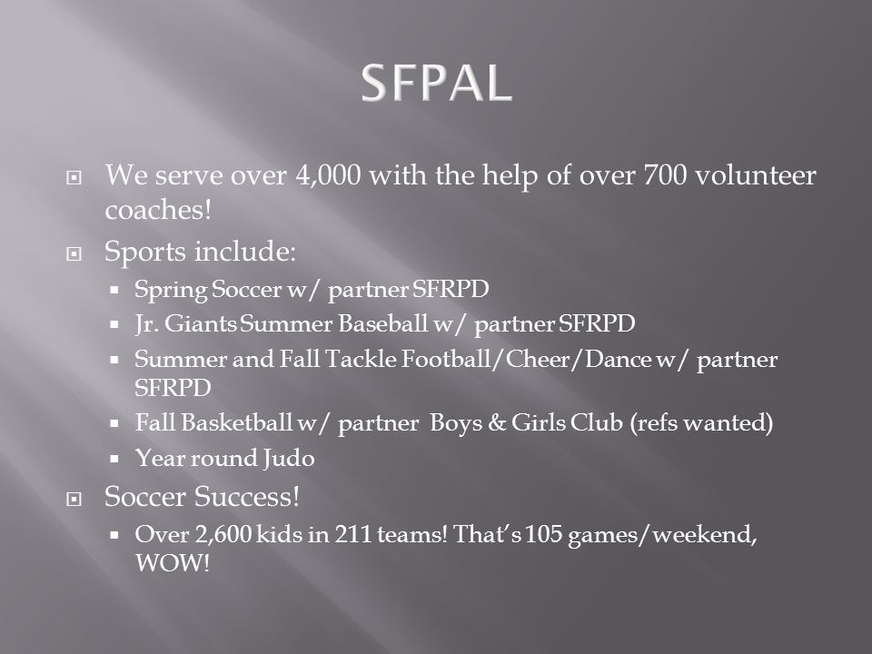 SFPAL We serve over 4,000 with the help of over 700 volunteer coaches!