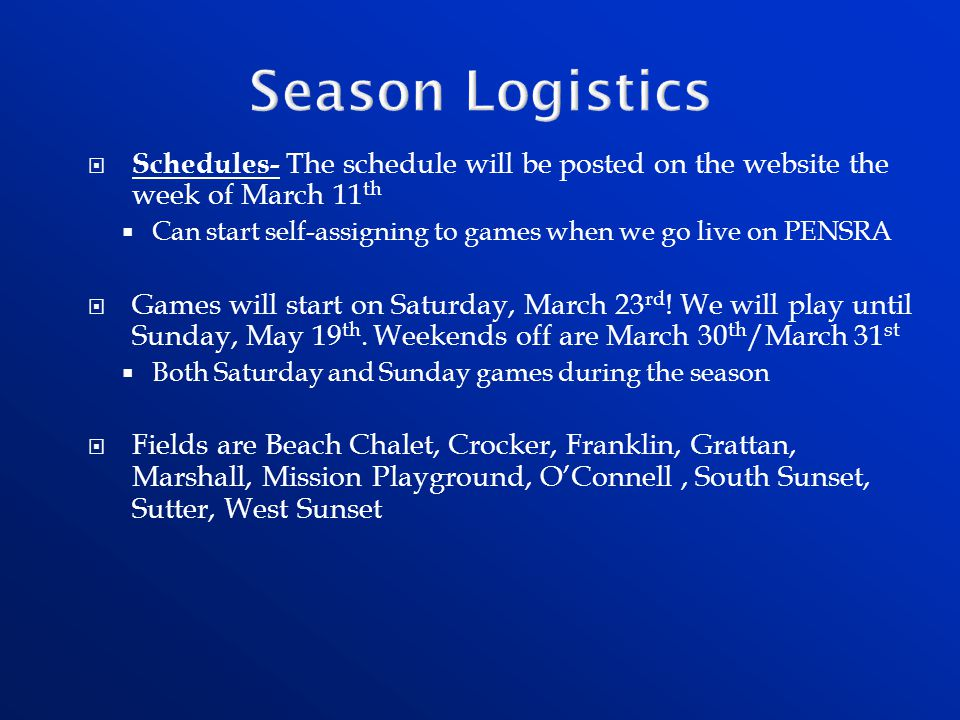 Season Logistics Schedules- The schedule will be posted on the website the week of March 11th.