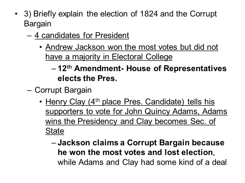 3) Briefly explain the election of 1824 and the Corrupt Bargain