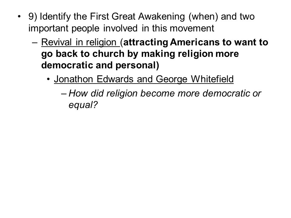 9) Identify the First Great Awakening (when) and two important people involved in this movement