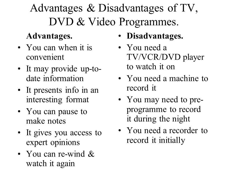 Advantages & Disadvantages of TV, DVD & Video Programmes.