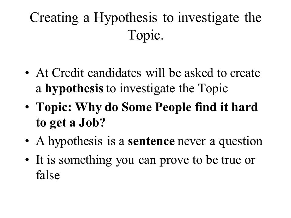 Creating a Hypothesis to investigate the Topic.