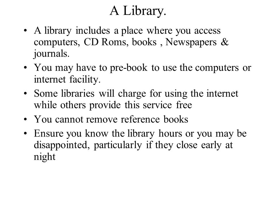 A Library. A library includes a place where you access computers, CD Roms, books , Newspapers & journals.