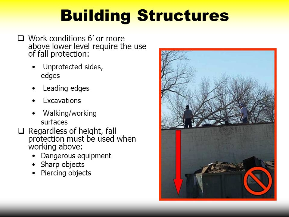 Building Structures Work conditions 6' or more above lower level require the use of fall protection:
