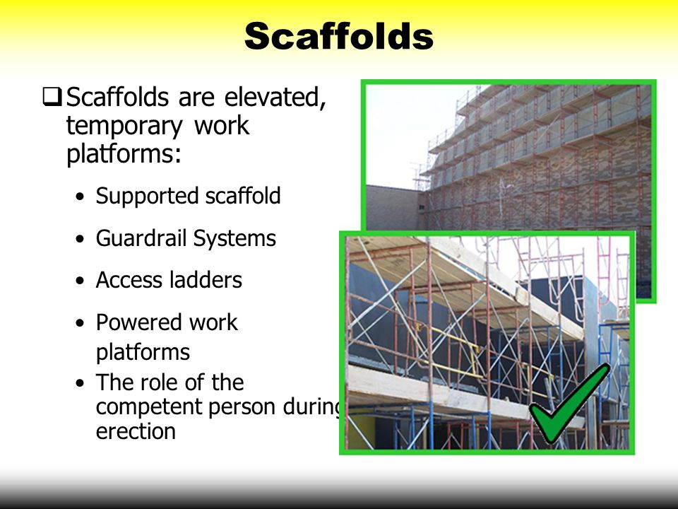 Scaffolds Scaffolds are elevated, temporary work platforms:
