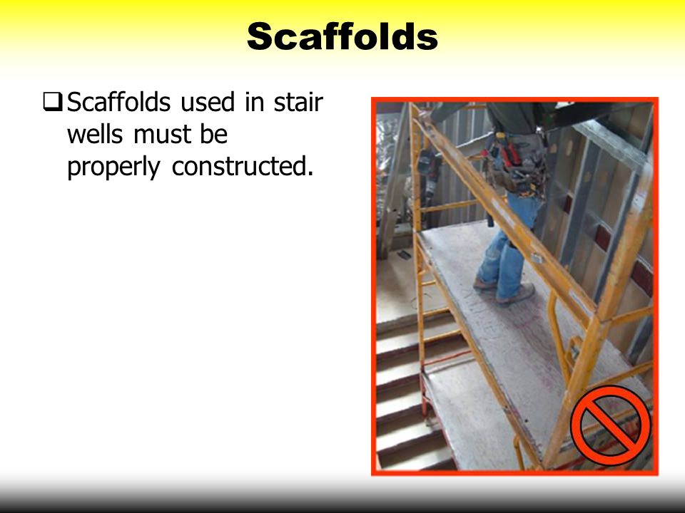 Scaffolds Scaffolds used in stair wells must be properly constructed.