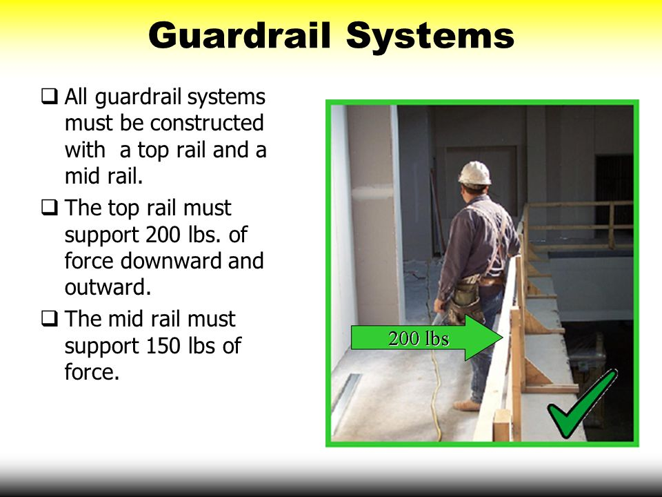 Guardrail Systems All guardrail systems must be constructed with a top rail and a mid rail.