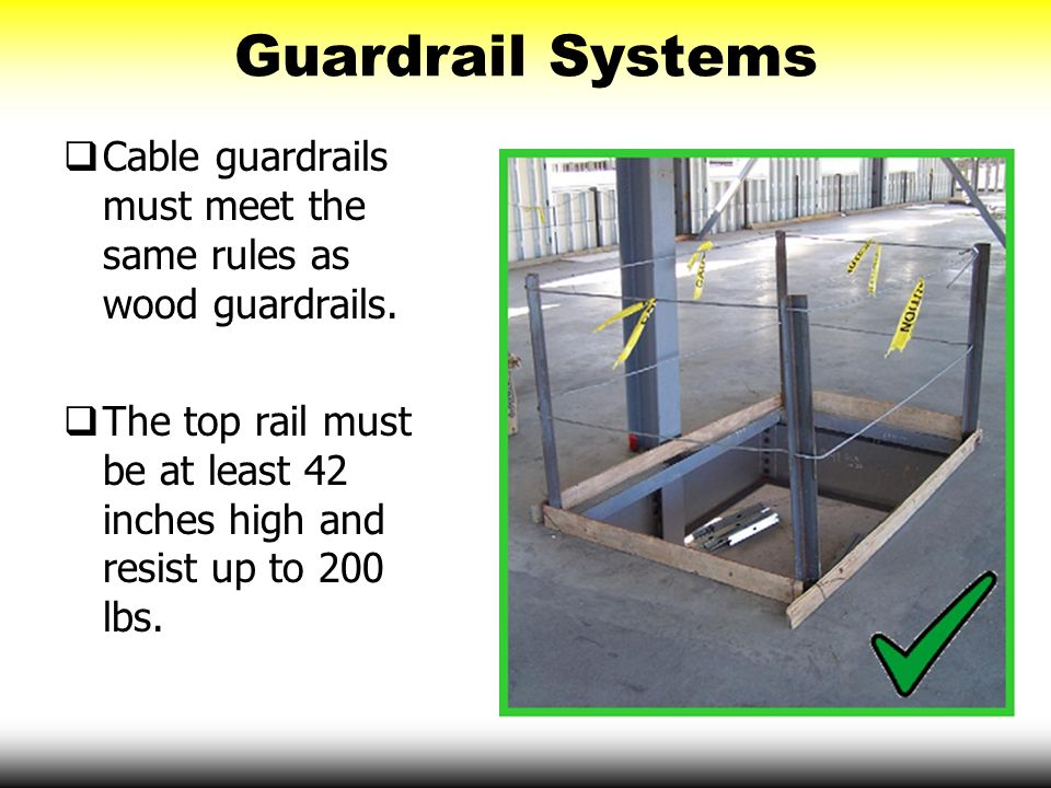 Guardrail Systems Cable guardrails must meet the same rules as wood guardrails.