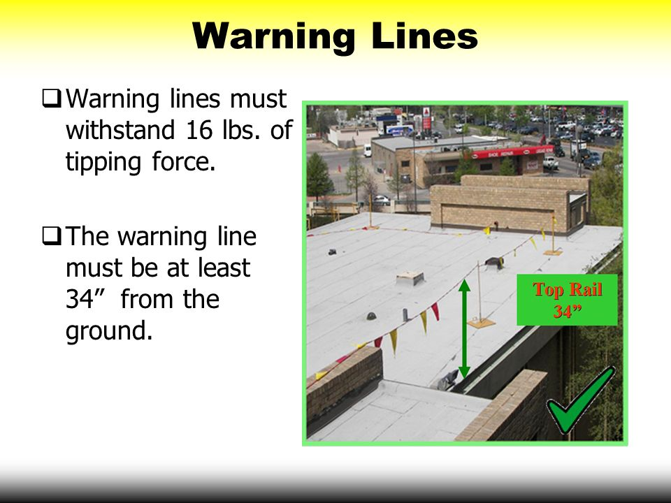 Warning Lines Warning lines must withstand 16 lbs. of tipping force.
