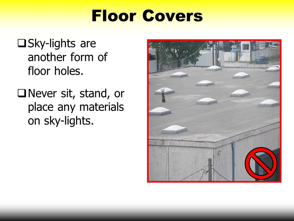 Floor Covers Sky-lights are another form of floor holes.