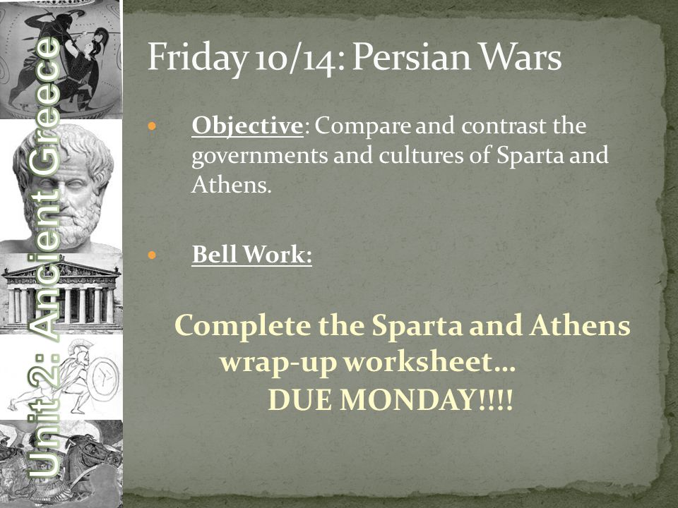 Friday 10/14: Persian Wars Objective: Compare and contrast the governments and cultures of Sparta and Athens.