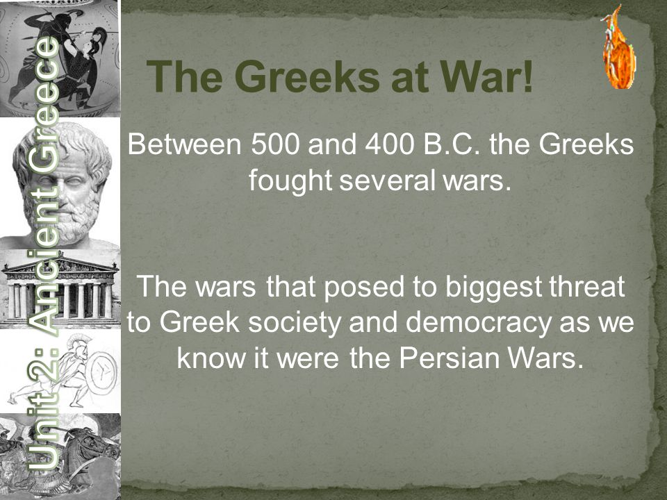 Between 500 and 400 B.C. the Greeks fought several wars.