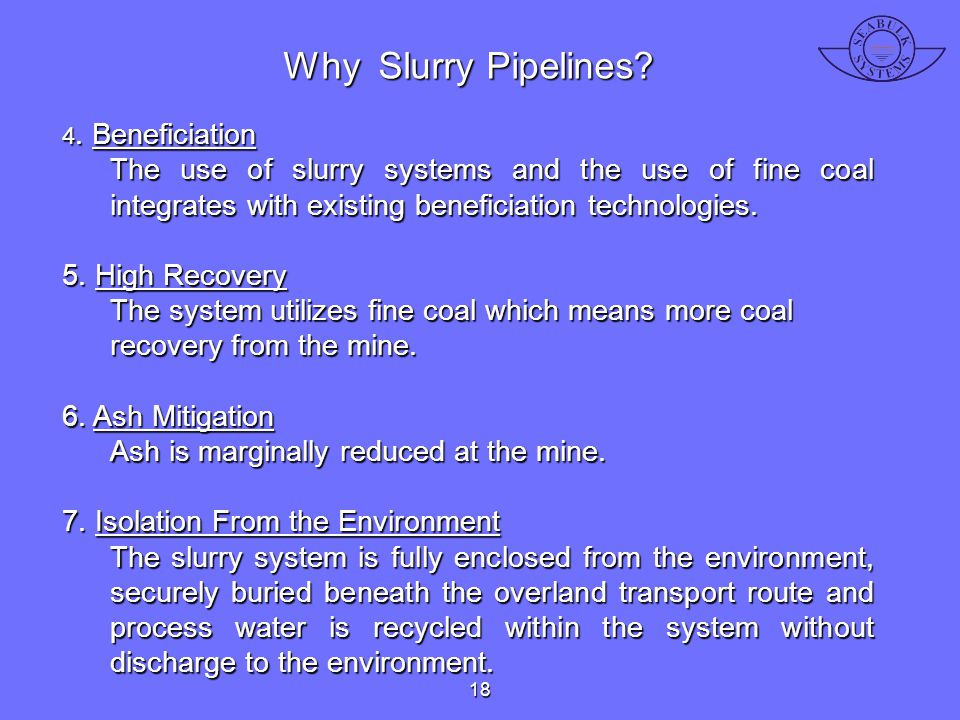Why Slurry Pipelines 4. Beneficiation. The use of slurry systems and the use of fine coal integrates with existing beneficiation technologies.