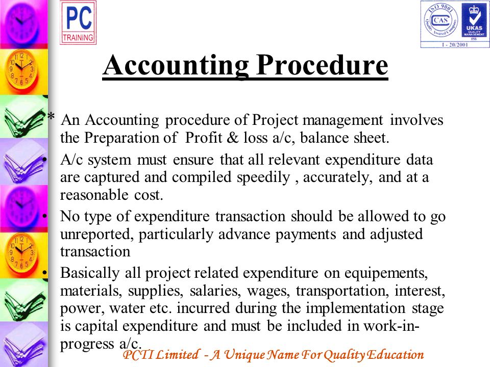 Accounting Procedure * An Accounting procedure of Project management involves the Preparation of Profit & loss a/c, balance sheet.