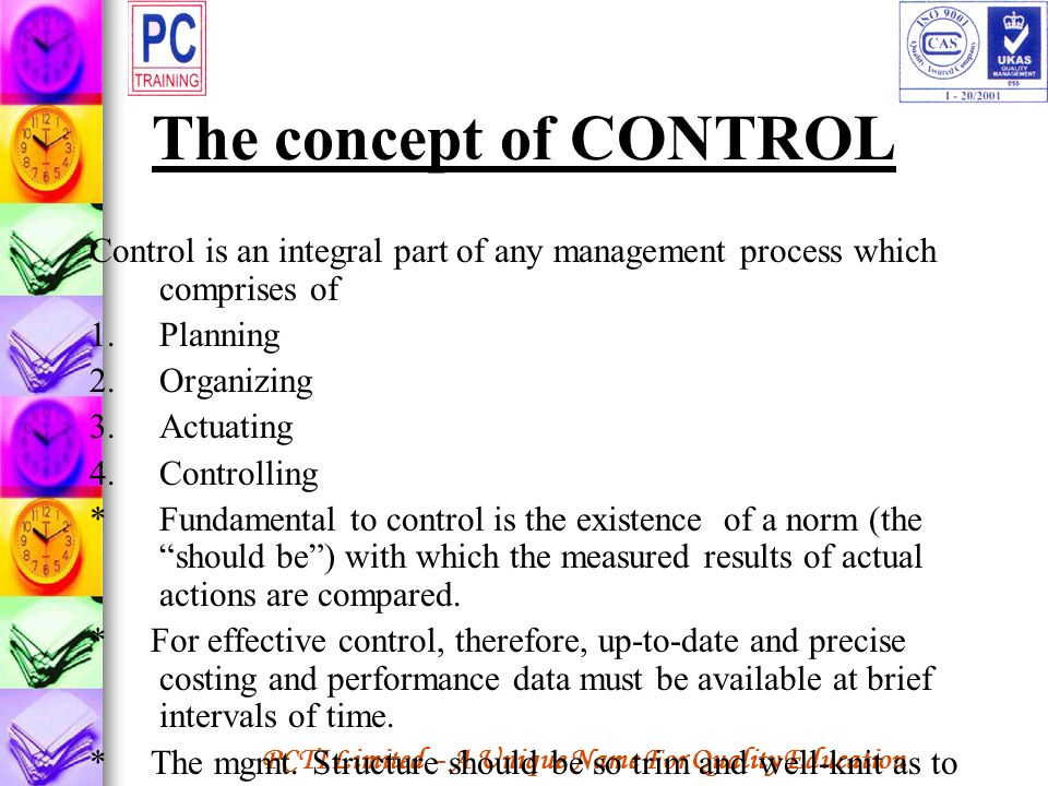 The concept of CONTROL Control is an integral part of any management process which comprises of. Planning.
