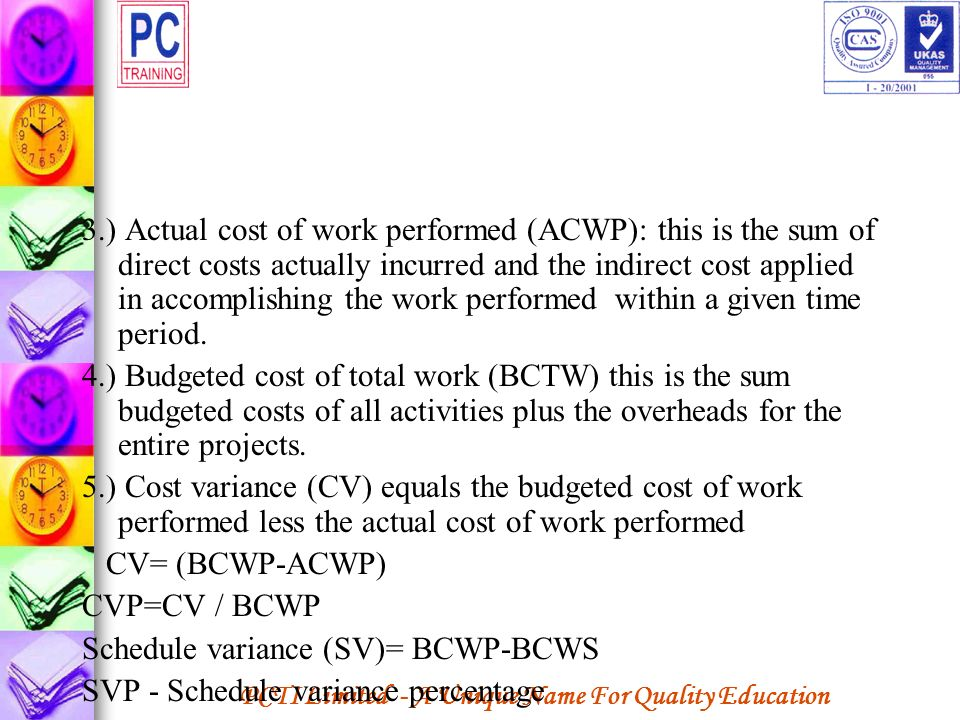 3.) Actual cost of work performed (ACWP): this is the sum of direct costs actually incurred and the indirect cost applied in accomplishing the work performed within a given time period.