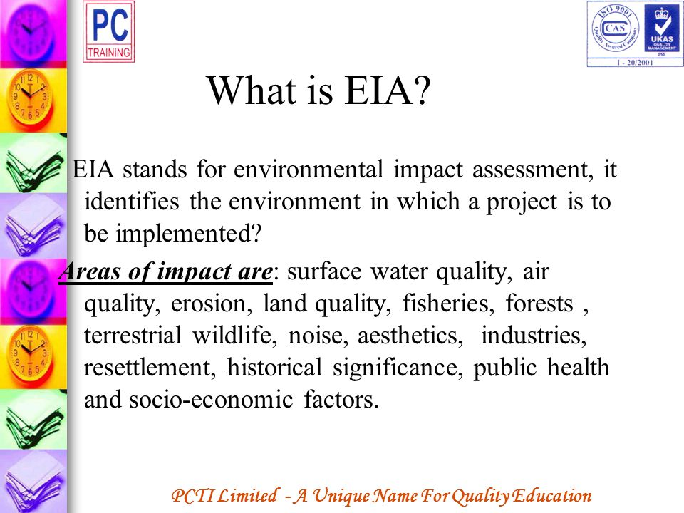 What is EIA EIA stands for environmental impact assessment, it identifies the environment in which a project is to be implemented