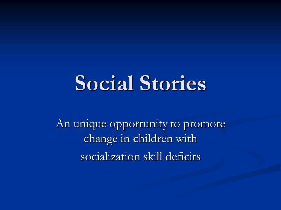 Social Stories An unique opportunity to promote change in children with.