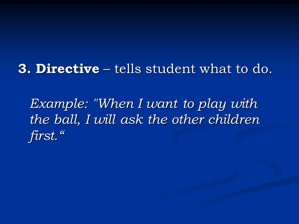 3. Directive – tells student what to do.