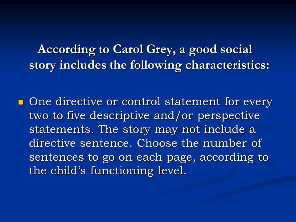 According to Carol Grey, a good social story includes the following characteristics: