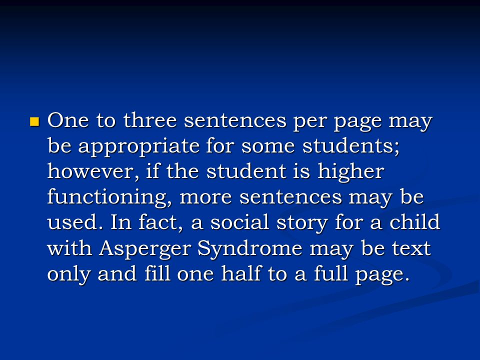 One to three sentences per page may be appropriate for some students; however, if the student is higher functioning, more sentences may be used.