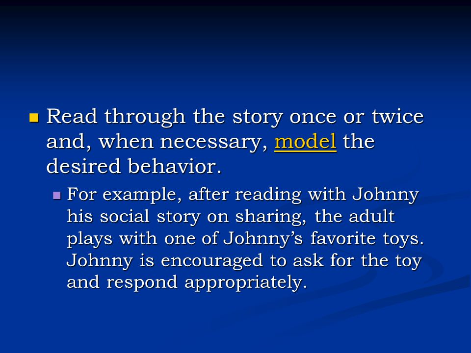 Read through the story once or twice and, when necessary, model the desired behavior.
