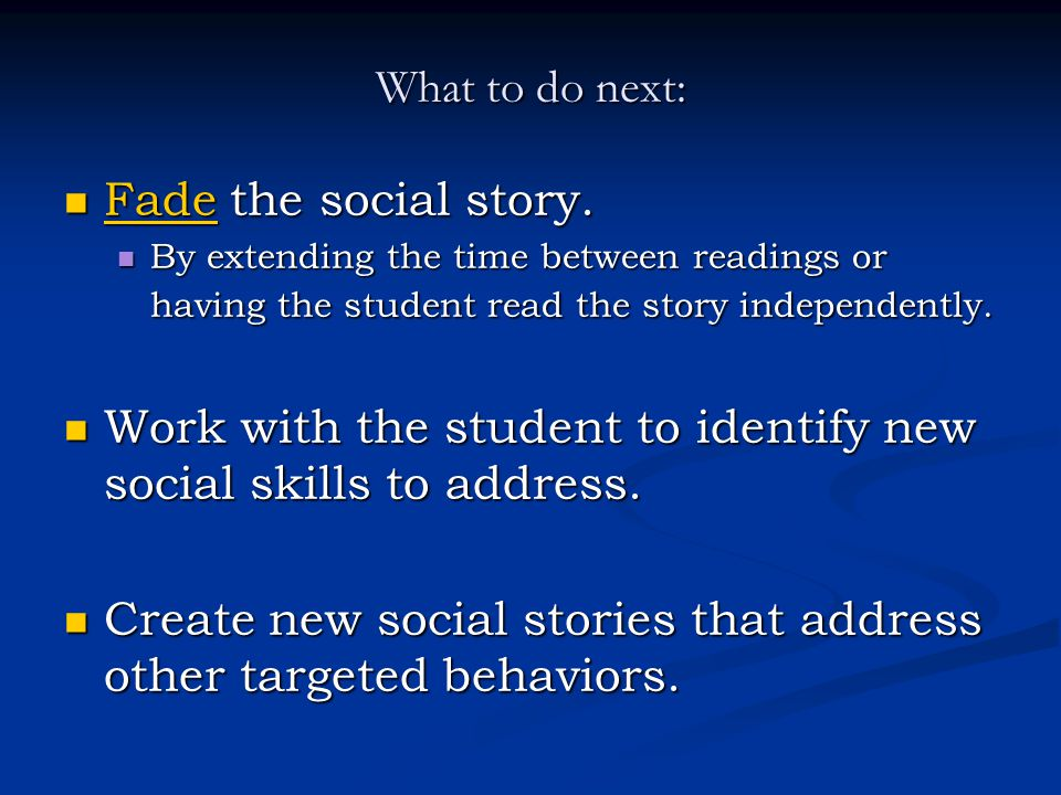 Work with the student to identify new social skills to address.