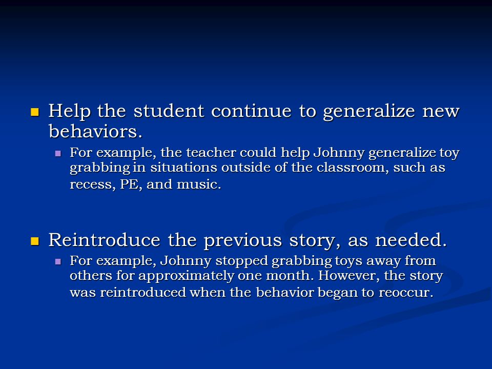 Help the student continue to generalize new behaviors.