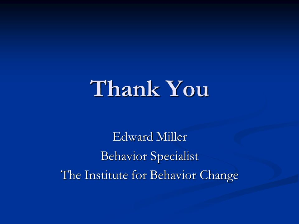 Edward Miller Behavior Specialist The Institute for Behavior Change