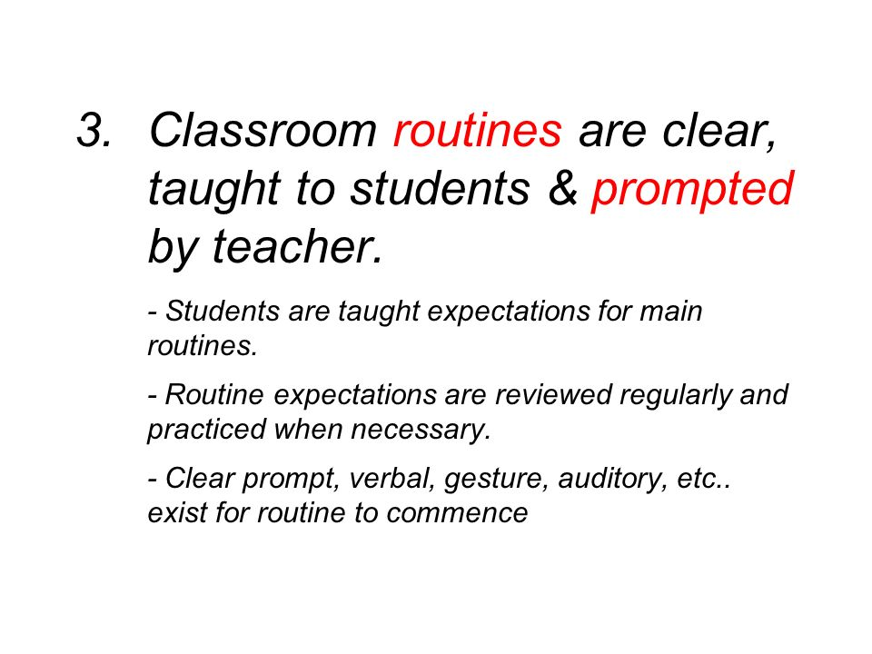 3. Classroom routines are clear, taught to students & prompted by teacher.