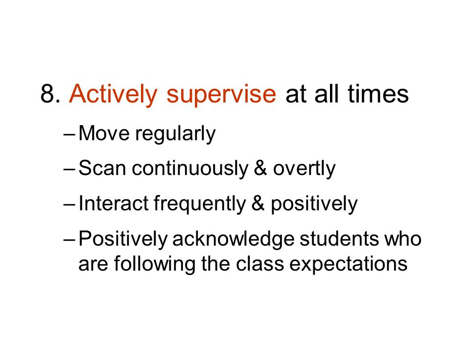 8. Actively supervise at all times