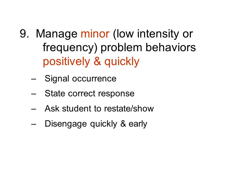 9. Manage minor (low intensity or. frequency) problem behaviors
