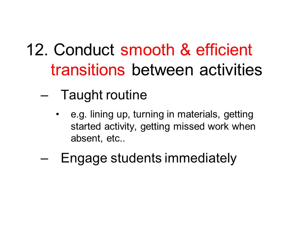 12. Conduct smooth & efficient transitions between activities