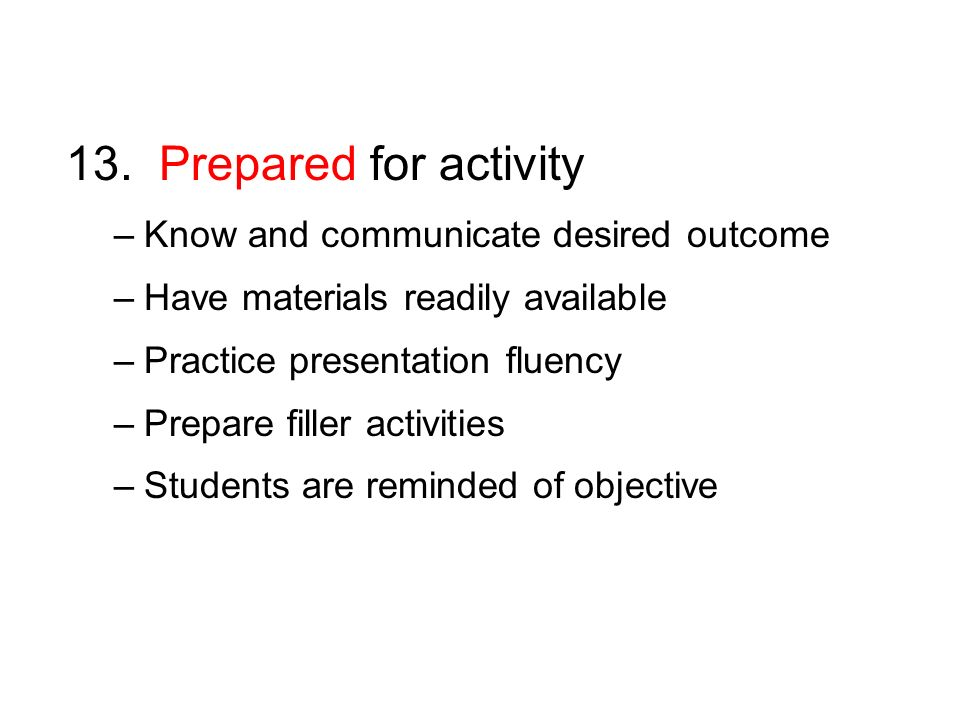 13. Prepared for activity Know and communicate desired outcome