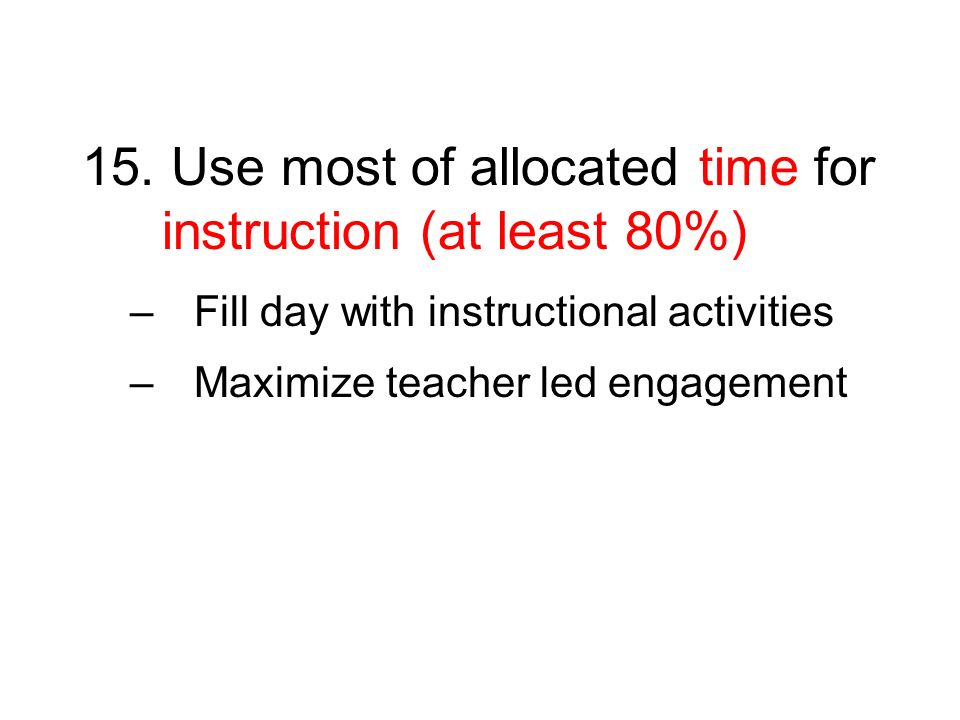 15. Use most of allocated time for instruction (at least 80%)