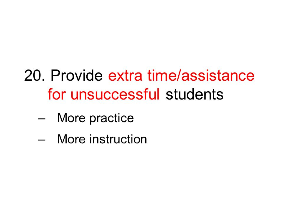 20. Provide extra time/assistance for unsuccessful students