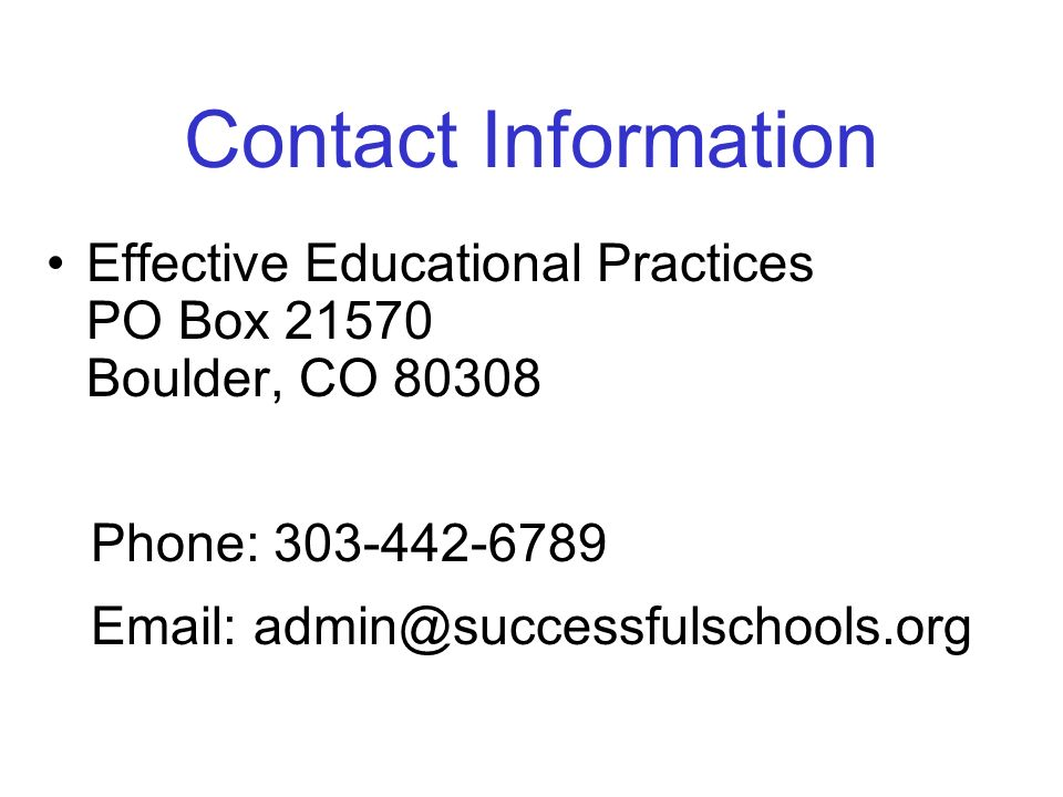 Contact Information Effective Educational Practices PO Box 21570 Boulder, CO 80308.