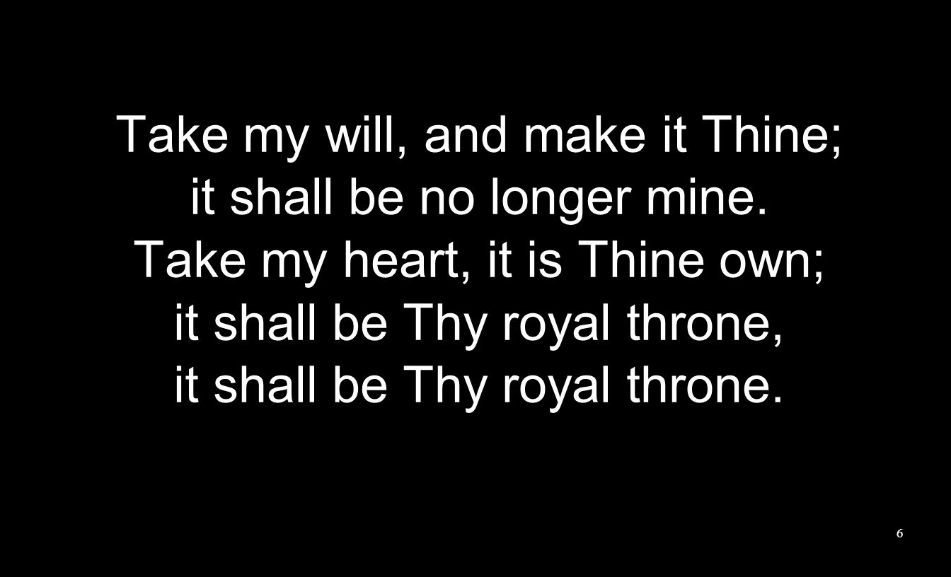 Take my will, and make it Thine; it shall be no longer mine.