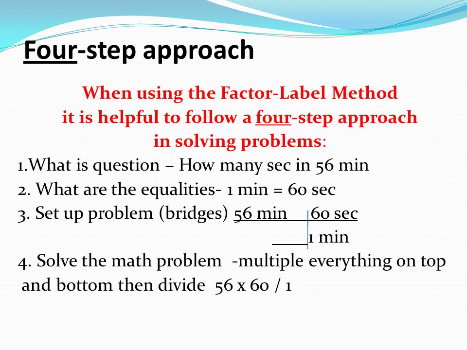 Four-step approach When using the Factor-Label Method