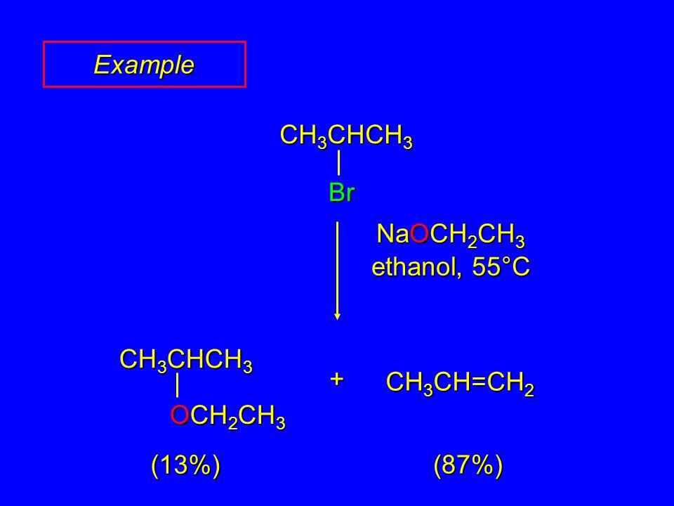 Example CH3CHCH3 Br NaOCH2CH3 ethanol, 55°C CH3CHCH3 OCH2CH3 CH3CH=CH2