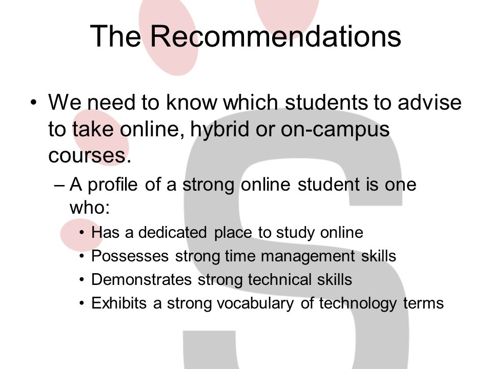 The Recommendations We need to know which students to advise to take online, hybrid or on-campus courses.