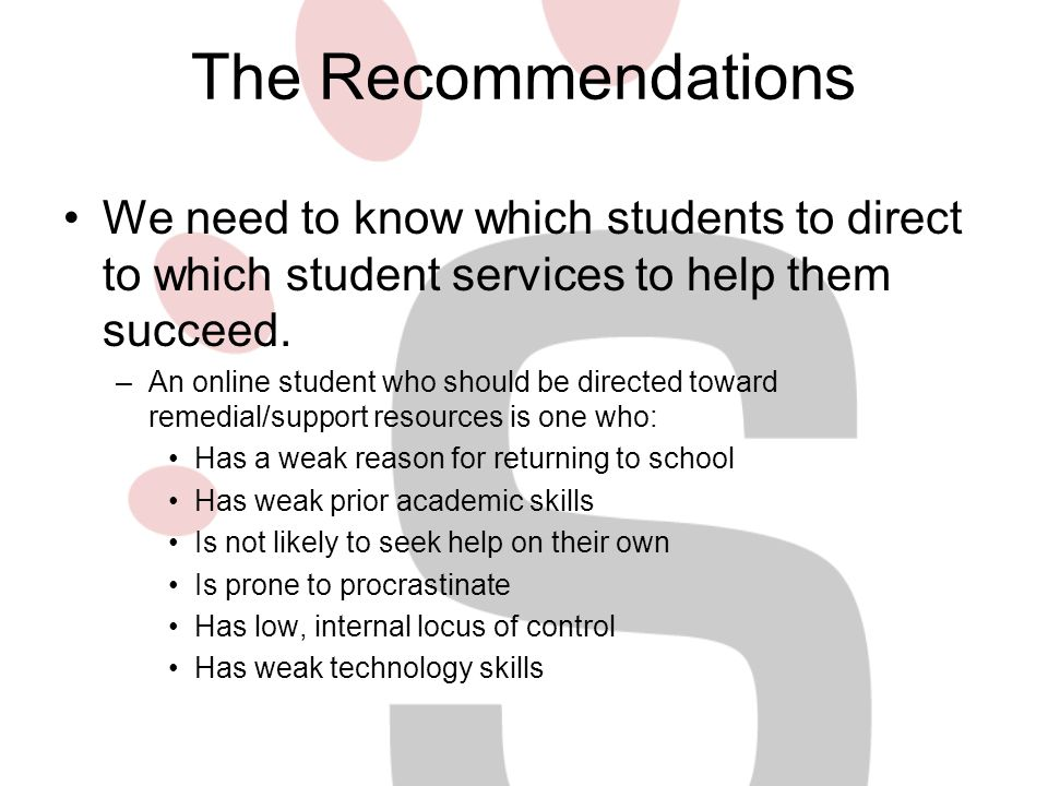 The Recommendations We need to know which students to direct to which student services to help them succeed.