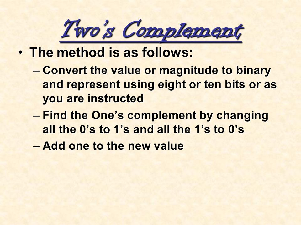 Two's Complement The method is as follows: