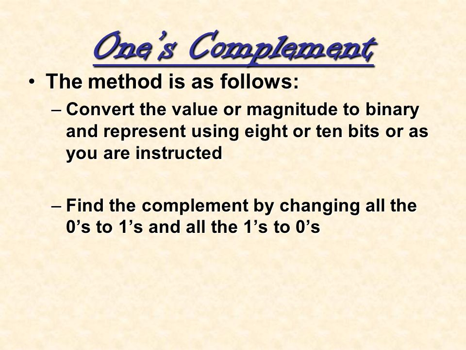 One's Complement The method is as follows: