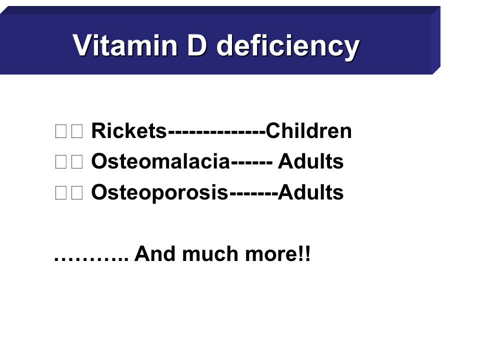 Vitamin D deficiency 􀂃 Rickets--------------Children