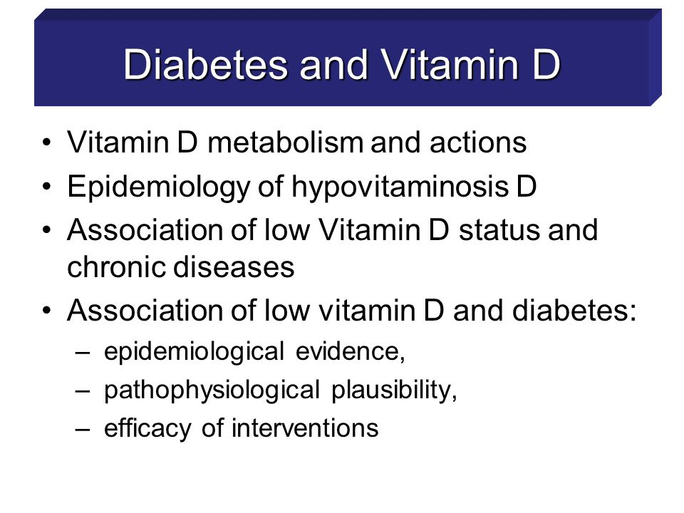Diabetes and Vitamin D Vitamin D metabolism and actions