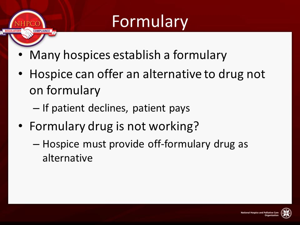 Formulary Many hospices establish a formulary