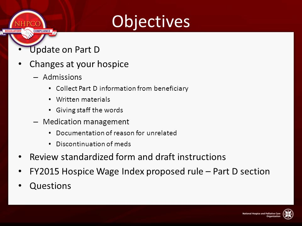 Objectives Update on Part D Changes at your hospice